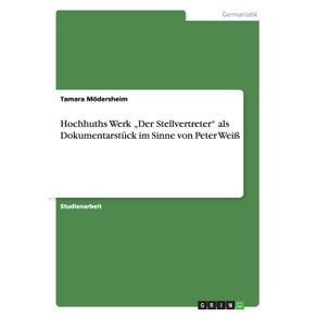 """Hochhuths-Werk-""""Der-Stellvertreter-als-Dokumentarstuck-im-Sinne-von-Peter-Wei-"""