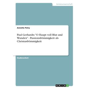 Paul-Gerhardts-O-Haupt-voll-Blut-und-Wunden---Passionsfrommigkeit-als-Christusfrommigkeit