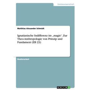 """Ignatianische-Indifferenz-im-""""magis.-Zur-Theo-Anthropologie-von-Prinzip-und-Fundament--EB-23-"""