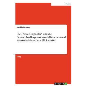 """Die-""""Neue-Ostpolitik-und-die-Deutschlandfrage-aus-neorealistischem-und-konstruktivistischem-Blickwinkel"""