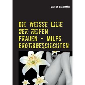 Die-weisse-Lilie-der-reifen-Frauen---MILFS-Erotikgeschichten