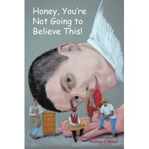 Honey-Youre-Not-Going-to-Believe-This-
