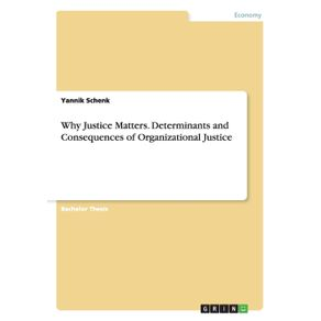 Why-Justice-Matters.-Determinants-and-Consequences-of-Organizational-Justice