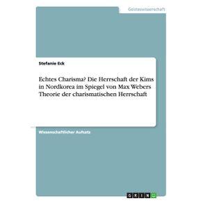 Echtes-Charisma--Die-Herrschaft-der-Kims-in-Nordkorea-im-Spiegel-von-Max-Webers-Theorie-der-charismatischen-Herrschaft