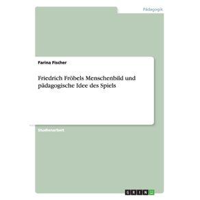 Friedrich-Frobels-Menschenbild-und-padagogische-Idee-des-Spiels