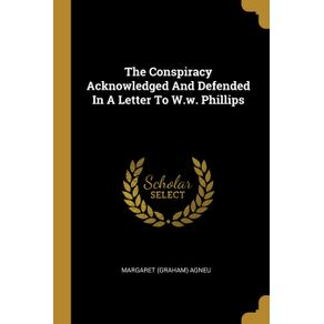 The-Conspiracy-Acknowledged-And-Defended-In-A-Letter-To-W.w.-Phillips