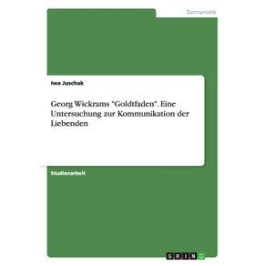 Georg-Wickrams-Goldtfaden.-Eine-Untersuchung-zur-Kommunikation-der-Liebenden