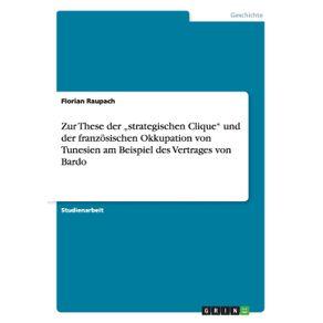 """Zur-These-der-""""strategischen-Clique-und-der-franzosischen-Okkupation-von-Tunesien-am-Beispiel-des-Vertrages-von-Bardo"""