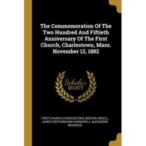 The-Commemoration-Of-The-Two-Hundred-And-Fiftieth-Anniversary-Of-The-First-Church-Charlestown-Mass.-November-12-1882