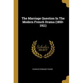 The-Marriage-Question-In-The-Modern-French-Drama--1850-1911-