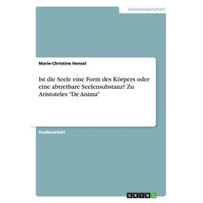 Ist-die-Seele-eine-Form-des-Korpers-oder-eine-abtretbare-Seelensubstanz--Zu-Aristoteles-De-Anima