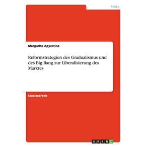 Reformstrategien-des-Gradualismus-und-des-Big-Bang-zur-Liberalisierung--des-Marktes