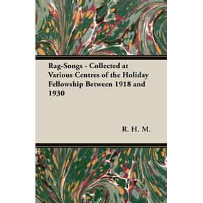Rag-Songs---Collected-at-Various-Centres-of-the-Holiday-Fellowship-Between-1918-and-1930