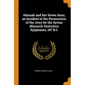 Hannah-and-her-Seven-Sons--an-Incident-of-the-Persecution-of-the-Jews-by-the-Syrian-Monarch-Antiochus-Epiphanes-167-B.C