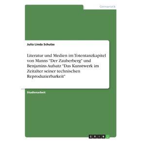 Literatur-und-Medien--im-Totentanzkapitel-von-Manns-Der-Zauberberg-und-Benjamins-Aufsatz-Das-Kunstwerk-im-Zeitalter-seiner-technischen-Reproduzierbarkeit