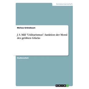 J.-S.-Mill-Utilitarismus.-Sanktion-der-Moral-des-gro-ten-Glucks