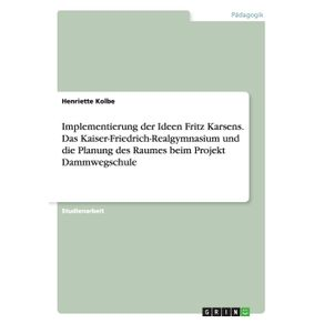 Implementierung-der-Ideen-Fritz-Karsens.-Das-Kaiser-Friedrich-Realgymnasium-und-die-Planung-des-Raumes-beim-Projekt-Dammwegschule