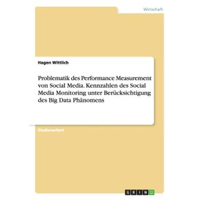 Problematik-des-Performance-Measurement-von-Social-Media.-Kennzahlen-des-Social-Media-Monitoring-unter-Berucksichtigung-des-Big-Data-Phanomens