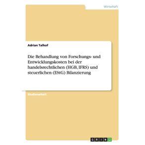 Die-Behandlung-von-Forschungs--und-Entwicklungskosten-bei-der-handelsrechtlichen--HGB-IFRS--und-steuerlichen--EStG--Bilanzierung
