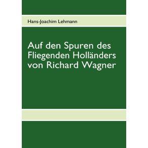 Auf-den-Spuren-des-Fliegenden-Hollanders-von-Richard-Wagner