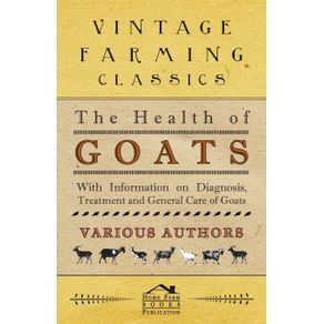 The-Health-of-Goats---With-Information-on-Diagnosis-Treatment-and-General-Care-of-Goats