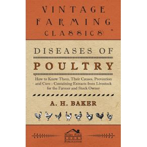 Diseases-of-Poultry---How-to-Know-Them-Their-Causes-Prevention-and-Cure---Containing-Extracts-from-Livestock-for-the-Farmer-and-Stock-Owner