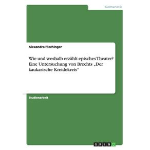 """Wie-und-weshalb-erzahlt-episches-Theater--Eine-Untersuchung-von-Brechts-""""Der-kaukasische-Kreidekreis"""