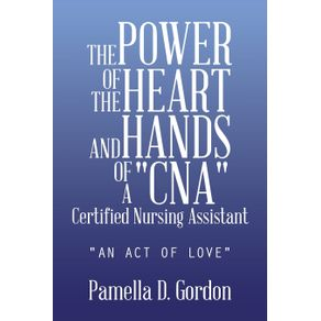 The-Power-of-the-Heart-and-Hands-of-a-Cnacertified-Nursing-Assistant