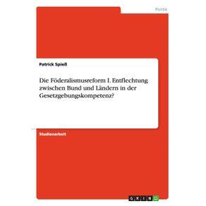 Die-Foderalismusreform-I.-Entflechtung-zwischen-Bund-und-Landern-in-der-Gesetzgebungskompetenz-