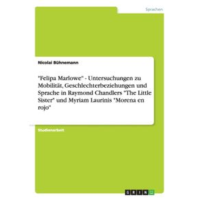 Felipa-Marlowe---Untersuchungen-zu-Mobilitat-Geschlechterbeziehungen-und-Sprache-in-Raymond-Chandlers-The-Little-Sister-und-Myriam-Laurinis-Morena-en-rojo