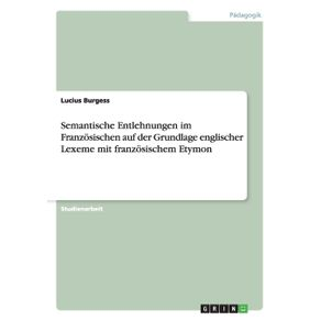 Semantische-Entlehnungen-im-Franzosischen-auf-der-Grundlage-englischer-Lexeme-mit-franzosischem-Etymon