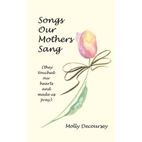 Songs-Our-Mothers-Sang--They-Touched-Our-Hearts-and-Made-Us-Pray-