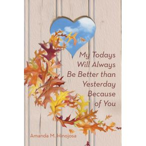 My-Todays-Will-Always-Be-Better-than-Yesterday-Because-of-You