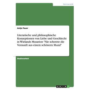 Literarische-und-philosophische-Konzeptionen-von-Liebe-und-Geschlecht-in-Wielands-Musarion-Nie-scherzte-die-Vernunft-aus-einem-schonern-Mund