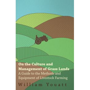 On-the-Culture-and-Management-of-Grass-Lands---A-Guide-to-the-Methods-and-Equipment-of-Livestock-Farming