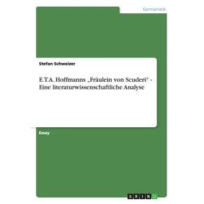 """E.T.A.-Hoffmanns-""""Fraulein-von-Scuderi---Eine-literaturwissenschaftliche-Analyse"""