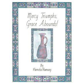 Mercy-Triumphs-Grace-Abounds