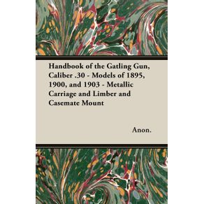 Handbook-of-the-Gatling-Gun-Caliber-.30---Models-of-1895-1900-and-1903---Metallic-Carriage-and-Limber-and-Casemate-Mount
