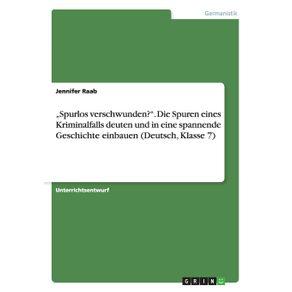 """""""Spurlos-verschwunden-.-Die-Spuren-eines-Kriminalfalls-deuten-und-in-eine-spannende-Geschichte-einbauen--Deutsch-Klasse-7-"""