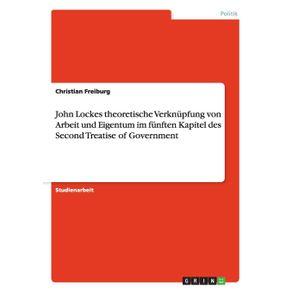 John-Lockes-theoretische-Verknupfung-von-Arbeit-und-Eigentum-im-funften-Kapitel-des-Second-Treatise-of-Government