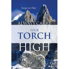 Always-Carry-Your-Torch-High