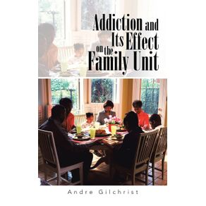 Addiction-and-Its-Effect-on-the-Family-Unit