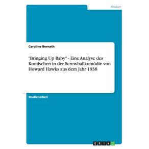 Bringing-Up-Baby---Eine-Analyse-des-Komischen-in-der-Screwballkomodie-von-Howard-Hawks-aus-dem-Jahr-1938
