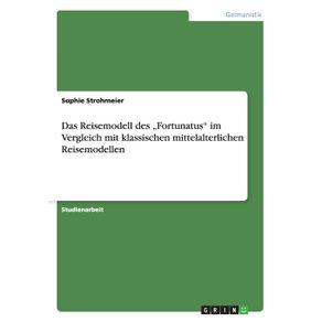 """Das-Reisemodell-des-""""Fortunatus-im-Vergleich-mit-klassischen-mittelalterlichen-Reisemodellen"""