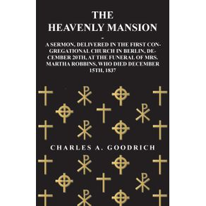The-Heavenly-Mansion---A-Sermon-Delivered-in-the-First-Congregational-Church-in-Berlin-December-20th-at-the-funeral-of-Mrs.-Martha-Robbins-Who-Died-December-15th-1837