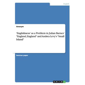 Englishness-as-a-Problem-in-Julian-Barnes-England-England-and-Andrea-Levys-Small-Island