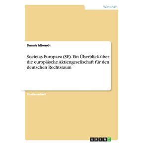 Societas-Europaea--SE-.-Ein-Uberblick-uber-die-europaische-Aktiengesellschaft-fur-den-deutschen-Rechtsraum