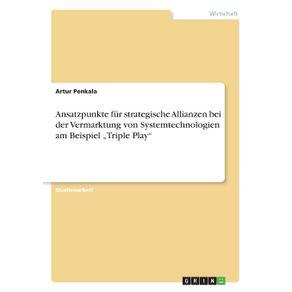 """Ansatzpunkte-fur-strategische-Allianzen-bei-der-Vermarktung-von-Systemtechnologien-am-Beispiel-""""Triple-Play"""