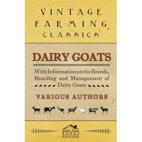 Dairy-Goats---With-Information-on-the-Breeds-Breeding-and-Management-of-Dairy-Goats
