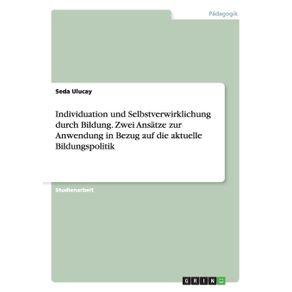 Individuation-und-Selbstverwirklichung-durch-Bildung.-Zwei-Ansatze-zur-Anwendung-in-Bezug-auf-die-aktuelle-Bildungspolitik